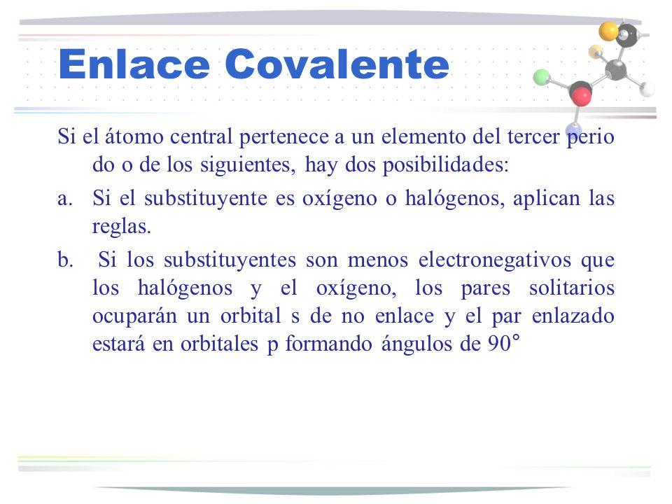 Enlace Covalente Si el átomo central pertenece a un elemento del tercer perio do o de los siguientes, hay dos posibilidades: a.Si el substituyente es