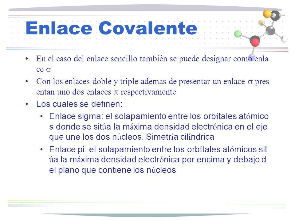 Enlace Covalente En el caso del enlace sencillo también se puede designar como enla ce Con los enlaces doble y triple ademas de presentar un enlace pr