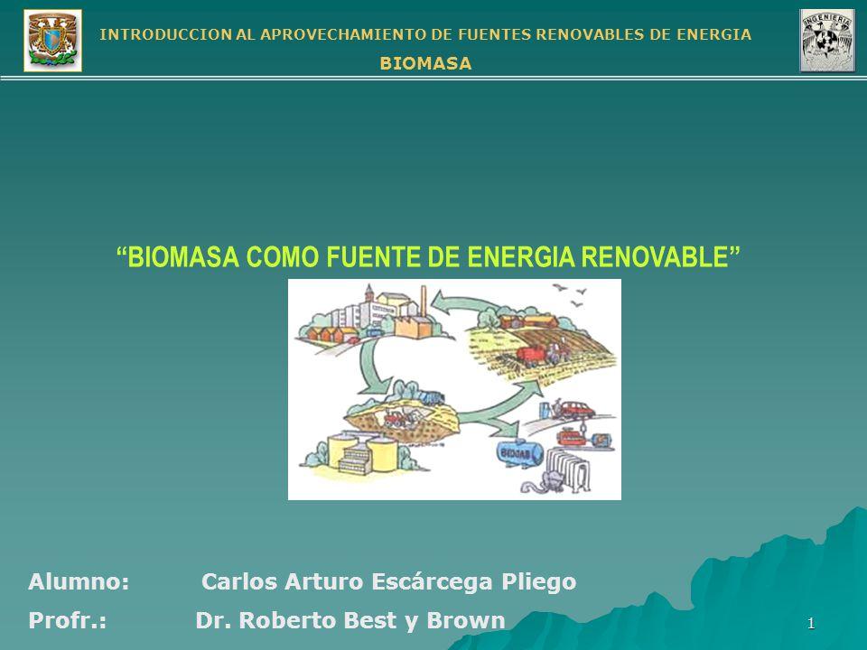 INTRODUCCION AL APROVECHAMIENTO DE FUENTES RENOVABLES DE ENERGIA BIOMASA 12 FORMAS DE EXTRACCION DE LA ENERGIA A PARTIR DE BIOMASA (cont.) 5.- FERMENTACION PROCESO MEDIANTE EL CUAL LOS AZUCARES SON CONVERTIDOS EN ALCOHOLES MEDIANTE REACCIONES BIOLOGICAS ANAEROBIAS BIOMASA Hidrólisis AZUCARES Fermentación Destilación ETANOL Uso directo o diluente de gasolina MATERIA PRIMALITROS/tonLitros/ha*año Caña de Azúcar70400 – 12000 Maíz360250 – 2000 Yuca (raíz)180500 – 4000 Papa (dulce)1201000 – 4500 Madera160160 - 4000 RENDIMIENTOS EN ETANOL