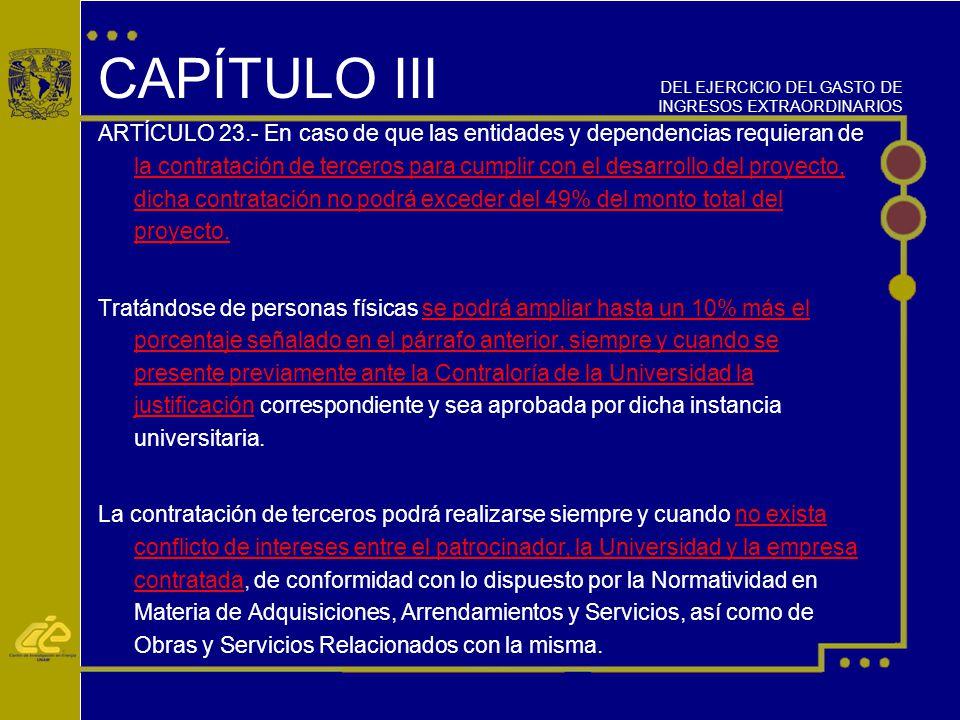 CAPÍTULO III ARTÍCULO 23.- En caso de que las entidades y dependencias requieran de la contratación de terceros para cumplir con el desarrollo del proyecto, dicha contratación no podrá exceder del 49% del monto total del proyecto.