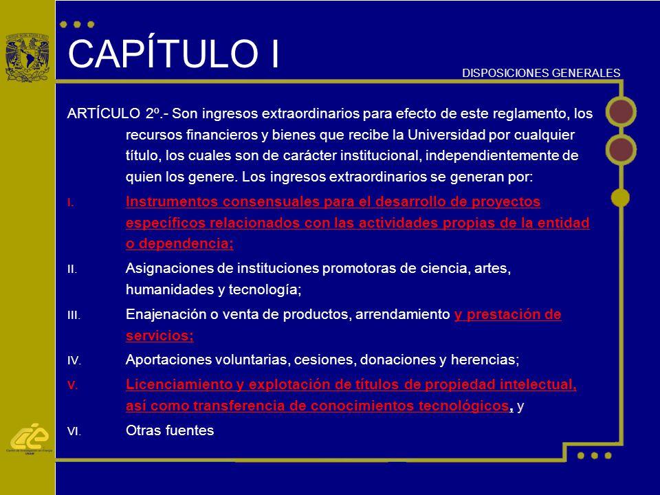 CAPÍTULO I ARTÍCULO 2º.- Son ingresos extraordinarios para efecto de este reglamento, los recursos financieros y bienes que recibe la Universidad por cualquier título, los cuales son de carácter institucional, independientemente de quien los genere.