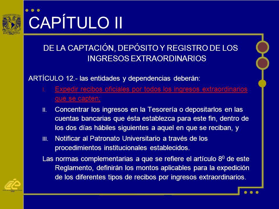 CAPÍTULO II DE LA CAPTACIÓN, DEPÓSITO Y REGISTRO DE LOS INGRESOS EXTRAORDINARIOS ARTÍCULO 12.- las entidades y dependencias deberán: I.