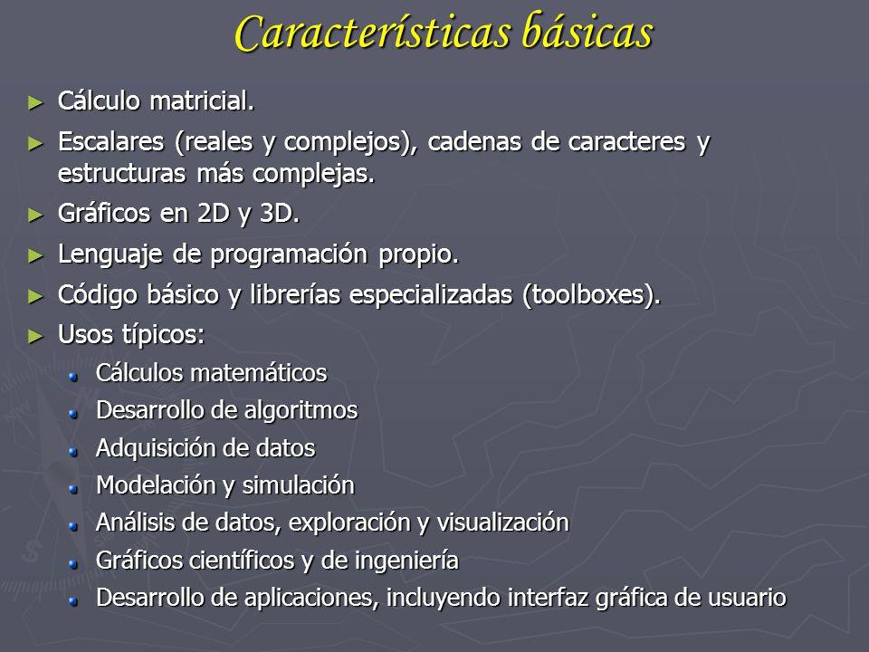 Características básicas Cálculo matricial. Cálculo matricial. Escalares (reales y complejos), cadenas de caracteres y estructuras más complejas. Escal