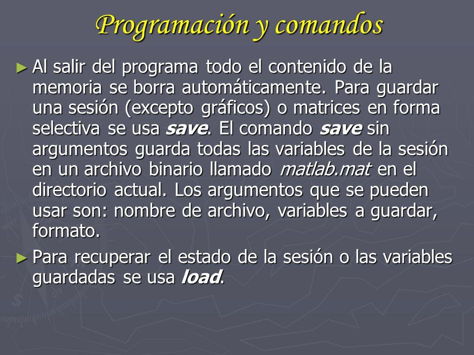 Programación y comandos Al salir del programa todo el contenido de la memoria se borra automáticamente. Para guardar una sesión (excepto gráficos) o m