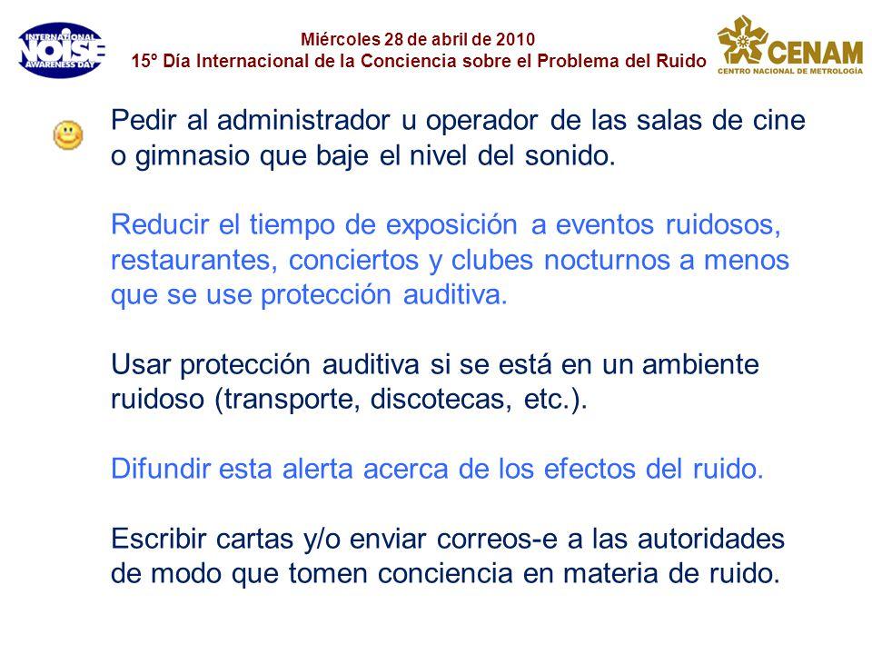 Miércoles 28 de abril de 2010 15º Día Internacional de la Conciencia sobre el Problema del Ruido Pedir al administrador u operador de las salas de cin
