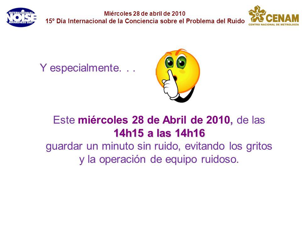 Miércoles 28 de abril de 2010 15º Día Internacional de la Conciencia sobre el Problema del Ruido Y especialmente... Este miércoles 28 de Abril de 2010