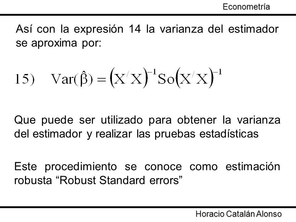 Taller de Econometría Horacio Catalán Alonso Econometría Así con la expresión 14 la varianza del estimador se aproxima por: Que puede ser utilizado pa