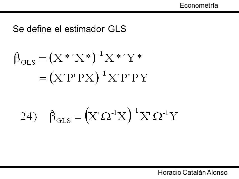 Taller de Econometría Horacio Catalán Alonso Econometría Se define el estimador GLS
