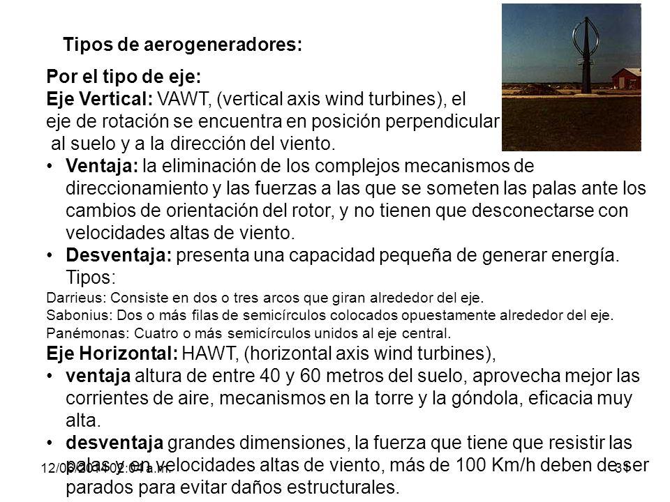 12/06/2014 02:06 a.m.31 Tipos de aerogeneradores: Por el tipo de eje: Eje Vertical: VAWT, (vertical axis wind turbines), el eje de rotación se encuent