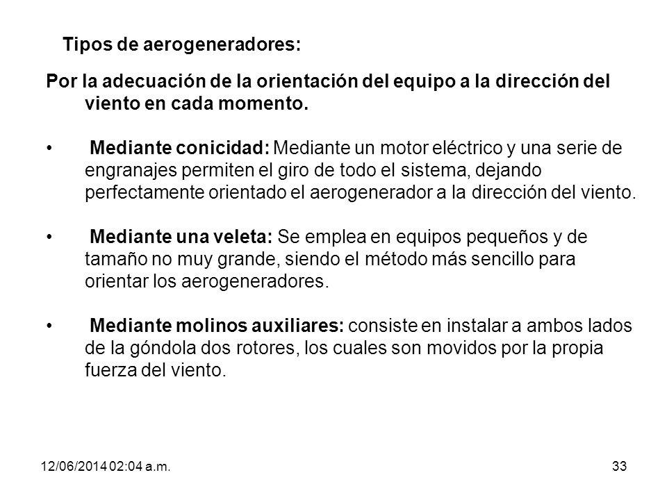 12/06/2014 02:06 a.m.33 Tipos de aerogeneradores: Por la adecuación de la orientación del equipo a la dirección del viento en cada momento. Mediante c