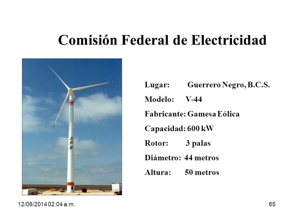 12/06/2014 02:06 a.m.65 Comisión Federal de Electricidad Lugar: Guerrero Negro, B.C.S. Modelo: V-44 Fabricante: Gamesa Eólica Capacidad: 600 kW Rotor: