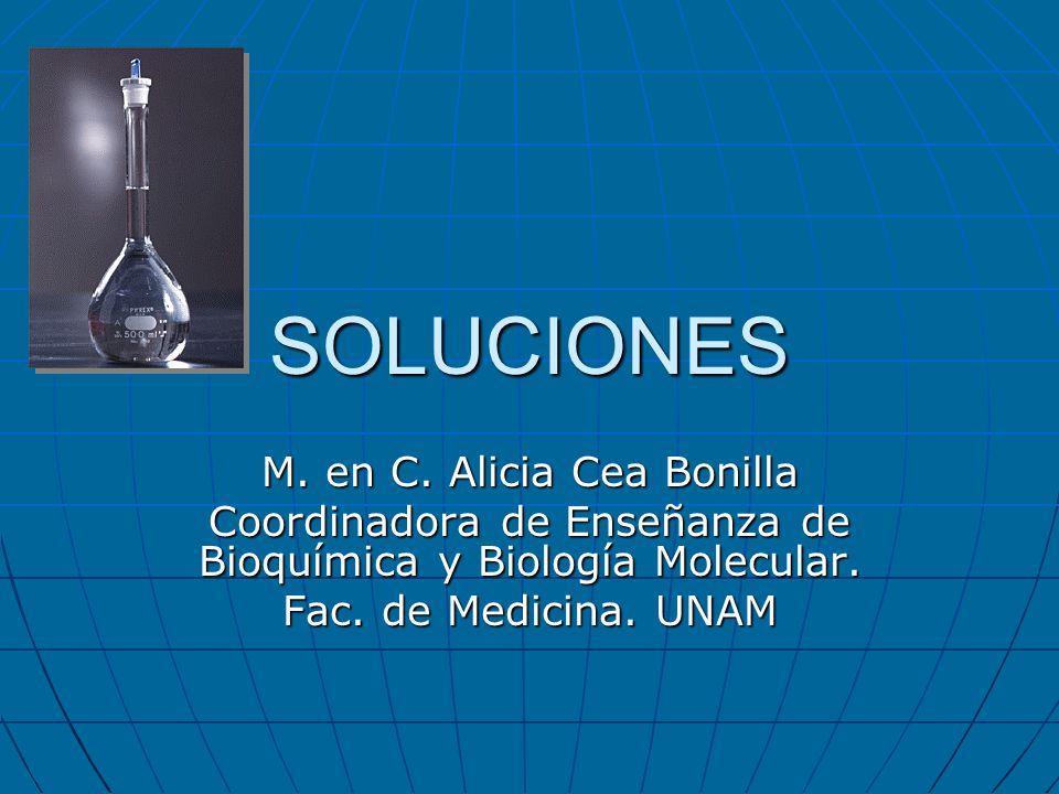 SOLUCIONES M. en C. Alicia Cea Bonilla Coordinadora de Enseñanza de Bioquímica y Biología Molecular. Fac. de Medicina. UNAM