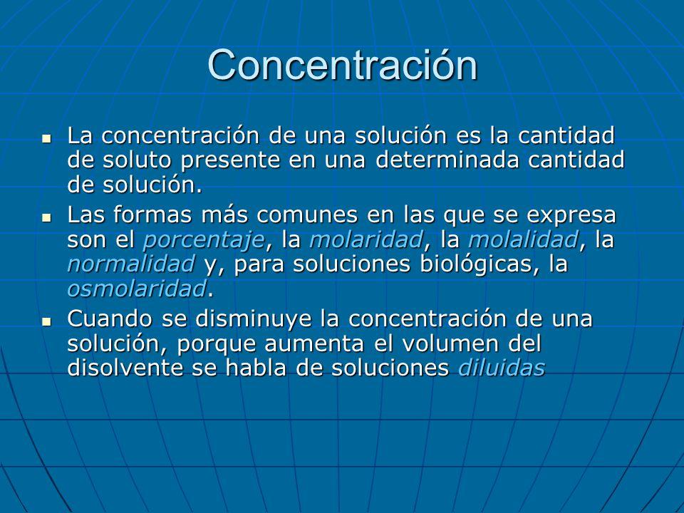 Concentración La concentración de una solución es la cantidad de soluto presente en una determinada cantidad de solución. La concentración de una solu