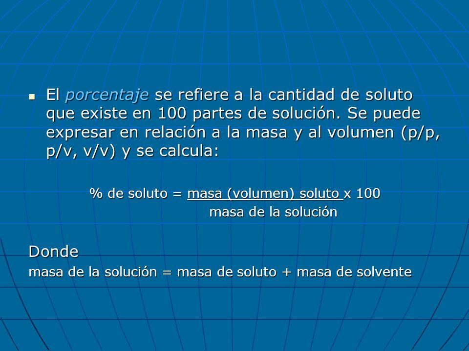 El porcentaje se refiere a la cantidad de soluto que existe en 100 partes de solución. Se puede expresar en relación a la masa y al volumen (p/p, p/v,