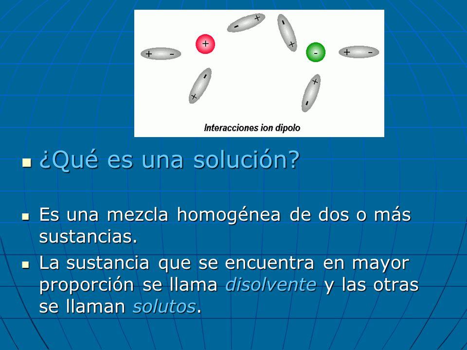¿Qué es una solución? ¿Qué es una solución? Es una mezcla homogénea de dos o más sustancias. Es una mezcla homogénea de dos o más sustancias. La susta