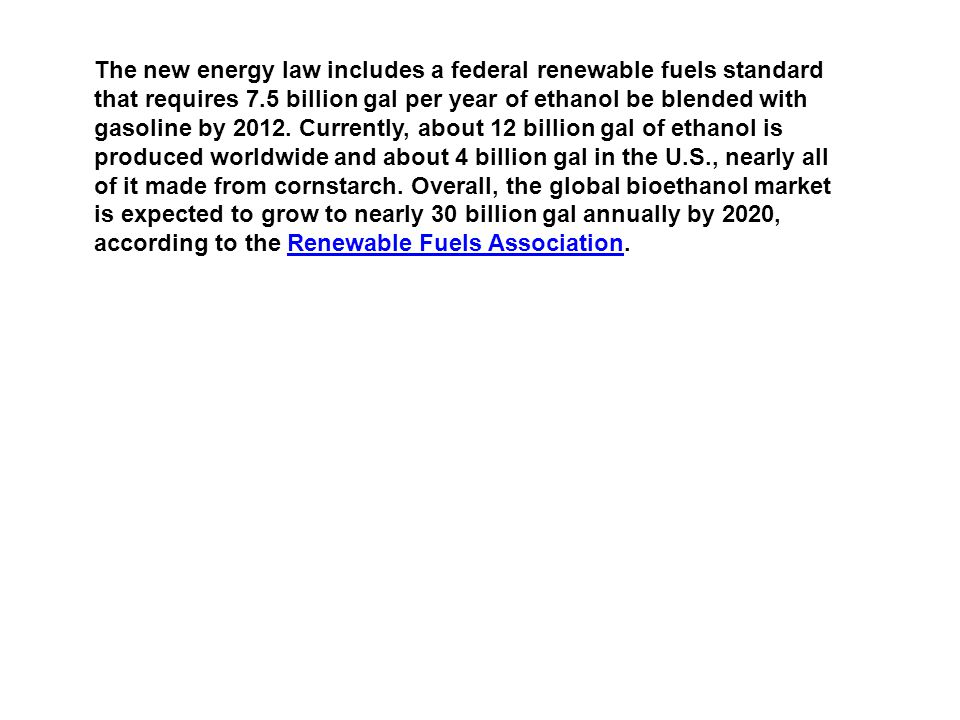 The new energy law includes a federal renewable fuels standard that requires 7.5 billion gal per year of ethanol be blended with gasoline by 2012. Cur