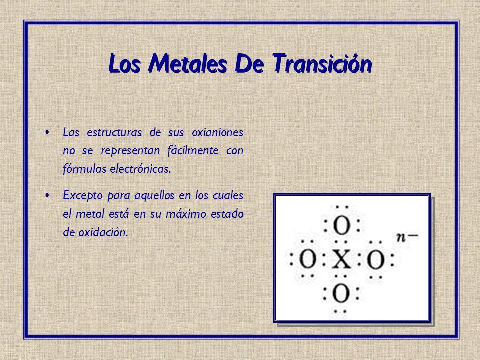 Los Metales De Transición Las estructuras de sus oxianiones no se representan fácilmente con fórmulas electrónicas. Excepto para aquellos en los cuale