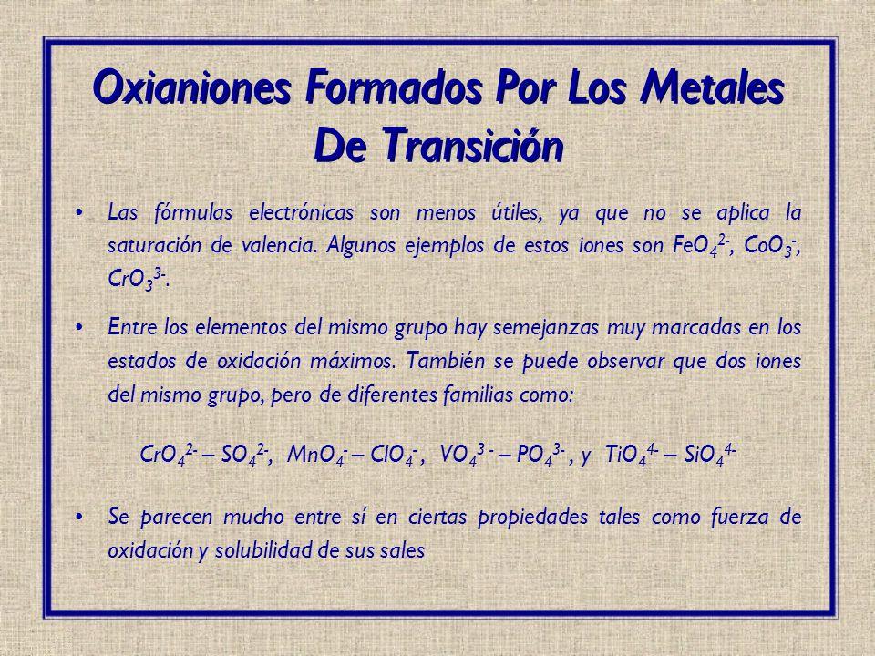 Las fórmulas electrónicas son menos útiles, ya que no se aplica la saturación de valencia. Algunos ejemplos de estos iones son FeO 4 2-, CoO 3 -, CrO