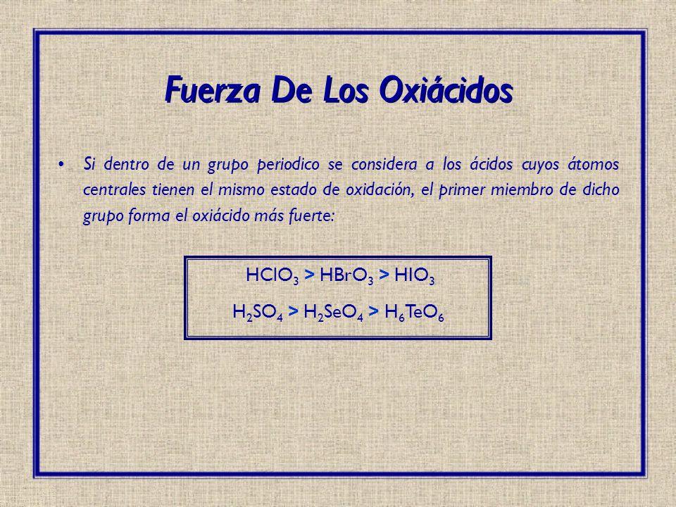 Si dentro de un grupo periodico se considera a los ácidos cuyos átomos centrales tienen el mismo estado de oxidación, el primer miembro de dicho grupo