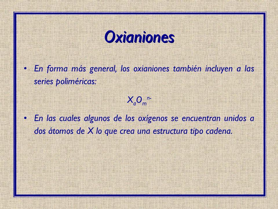 Oxianiones En forma más general, los oxianiones también incluyen a las series poliméricas: X a O m n- En las cuales algunos de los oxígenos se encuent