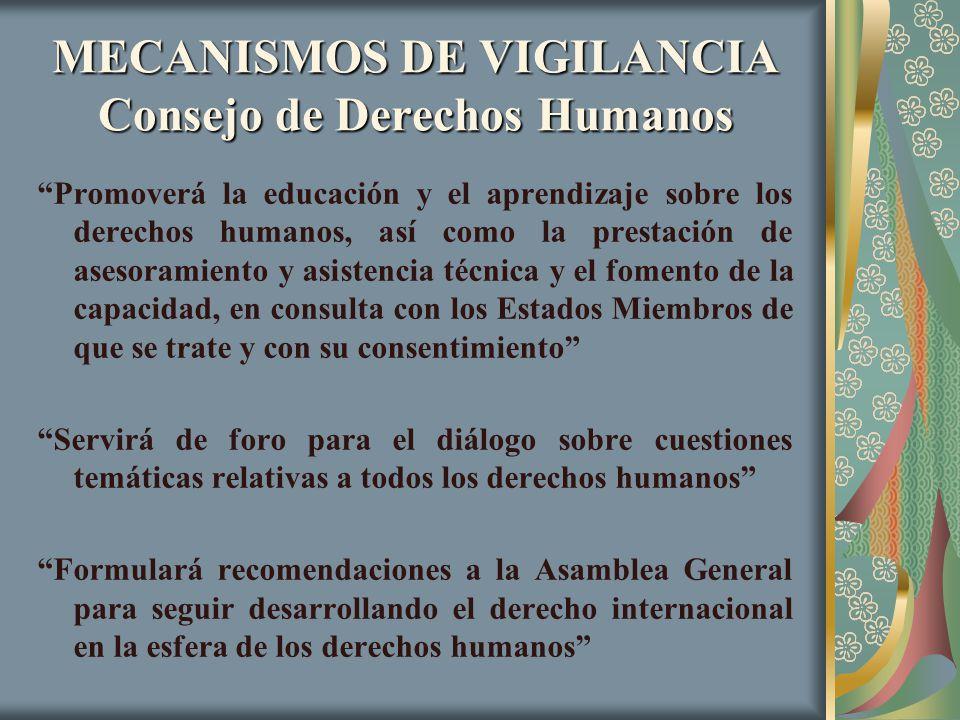 MECANISMOS DE VIGILANCIA Consejo de Derechos Humanos Promoverá la educación y el aprendizaje sobre los derechos humanos, así como la prestación de ase