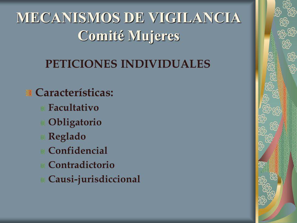 MECANISMOS DE VIGILANCIA Comité Mujeres PETICIONES INDIVIDUALES Características: Facultativo Obligatorio Reglado Confidencial Contradictorio Causi-jur