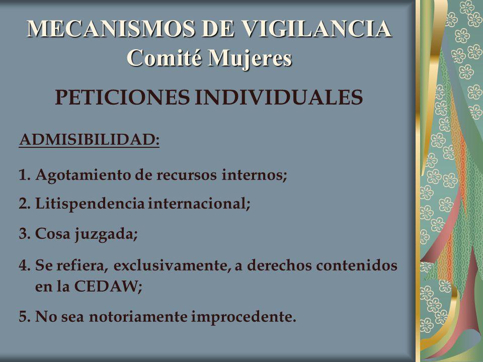 MECANISMOS DE VIGILANCIA Comité Mujeres PETICIONES INDIVIDUALES ADMISIBILIDAD: 1. Agotamiento de recursos internos; 2. Litispendencia internacional; 3