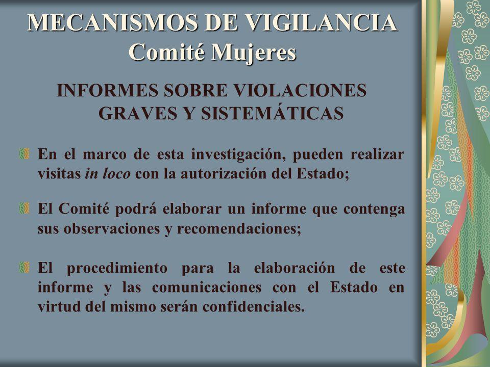 MECANISMOS DE VIGILANCIA Comité Mujeres INFORMES SOBRE VIOLACIONES GRAVES Y SISTEMÁTICAS En el marco de esta investigación, pueden realizar visitas in