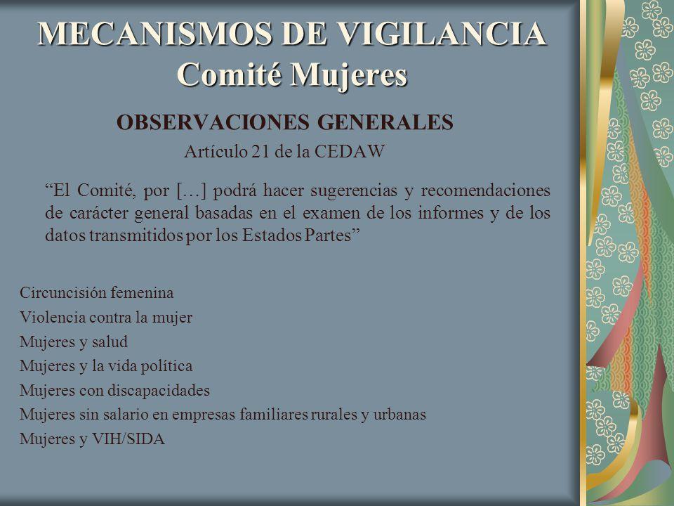MECANISMOS DE VIGILANCIA Comité Mujeres OBSERVACIONES GENERALES Artículo 21 de la CEDAW El Comité, por […] podrá hacer sugerencias y recomendaciones d