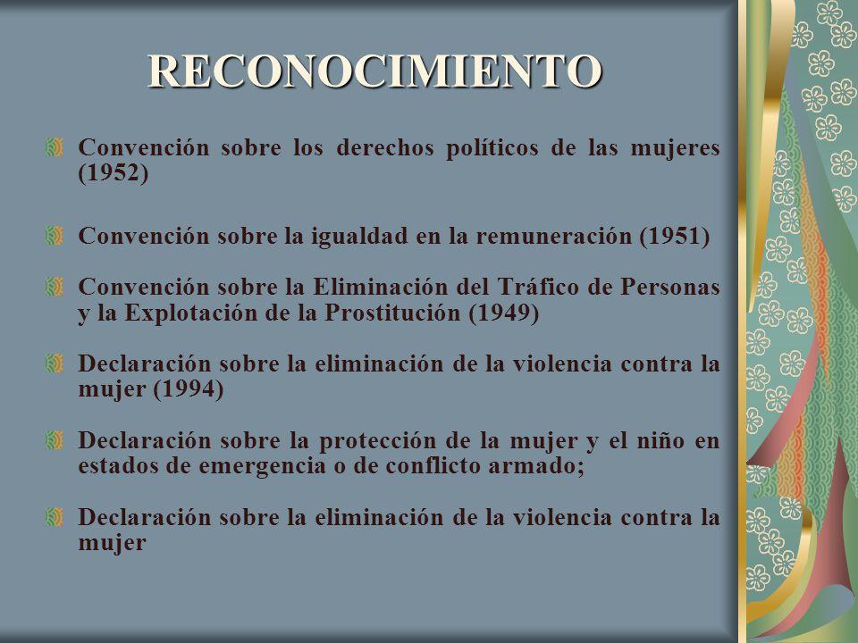RECONOCIMIENTO Convención sobre los derechos políticos de las mujeres (1952) Convención sobre la igualdad en la remuneración (1951) Convención sobre l