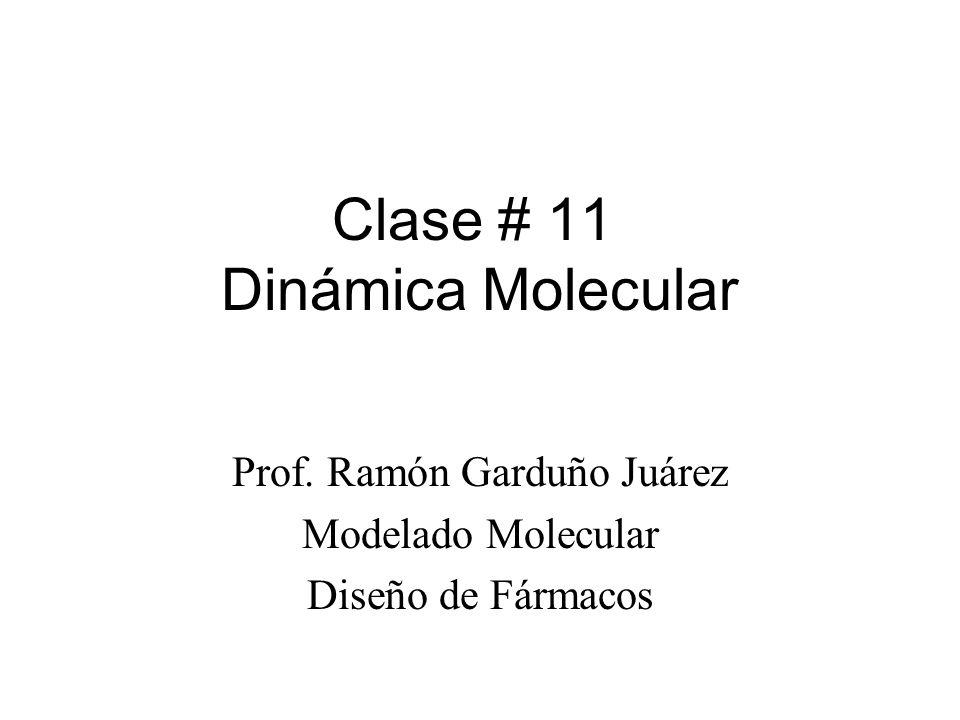 Clase # 11 Dinámica Molecular Prof. Ramón Garduño Juárez Modelado Molecular Diseño de Fármacos