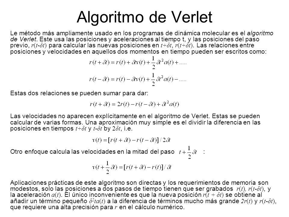 Algoritmo de Verlet Le método más ampliamente usado en los programas de dinámica molecular es el algoritmo de Verlet.