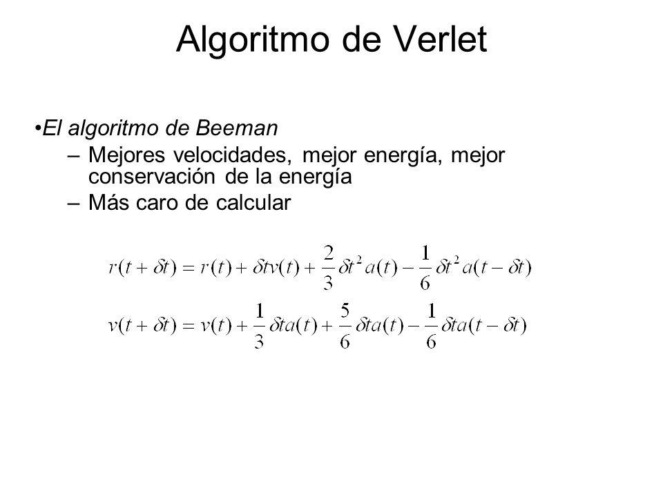Algoritmo de Verlet El algoritmo de Beeman –Mejores velocidades, mejor energía, mejor conservación de la energía –Más caro de calcular