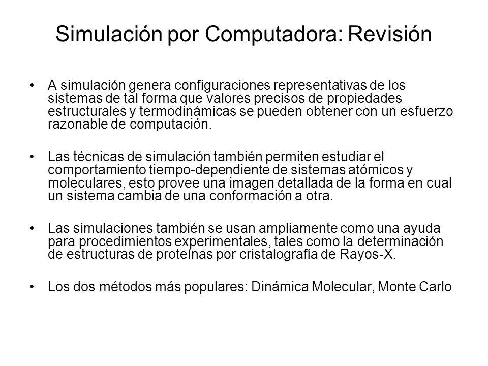 Simulación por Computadora: Revisión A simulación genera configuraciones representativas de los sistemas de tal forma que valores precisos de propiedades estructurales y termodinámicas se pueden obtener con un esfuerzo razonable de computación.