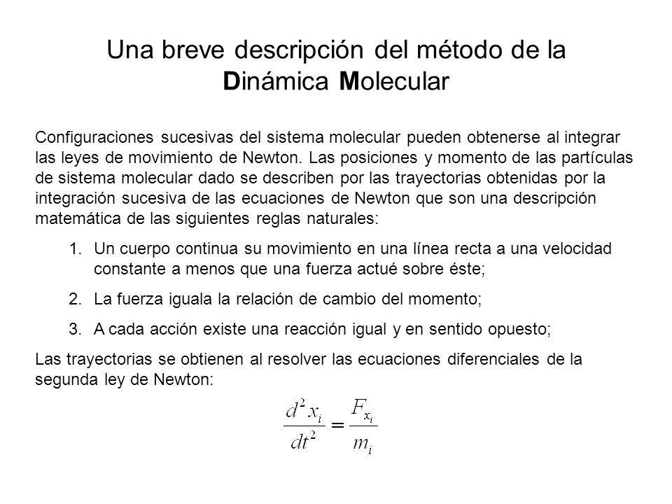 Configuraciones sucesivas del sistema molecular pueden obtenerse al integrar las leyes de movimiento de Newton.