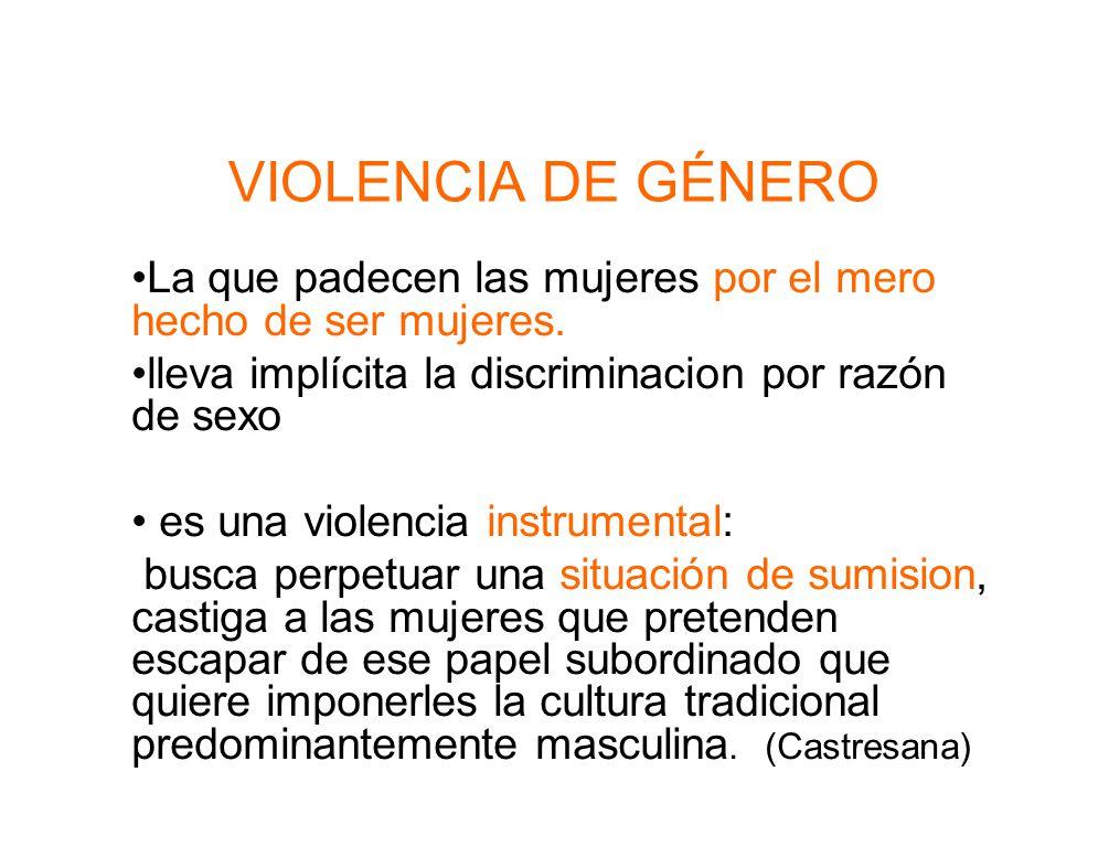 VIOLENCIA DE GÉNERO La que padecen las mujeres por el mero hecho de ser mujeres.