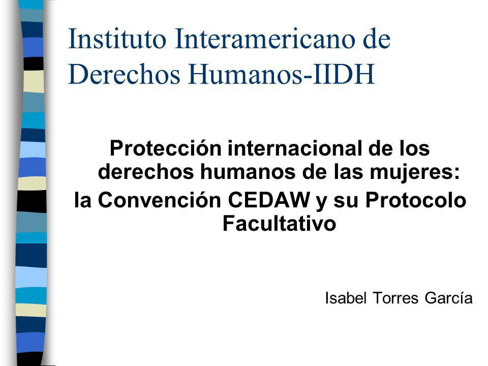 Instituto Interamericano de Derechos Humanos-IIDH Protección internacional de los derechos humanos de las mujeres: la Convención CEDAW y su Protocolo