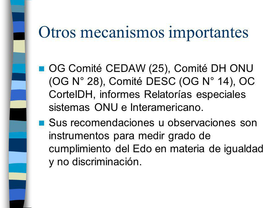 Otros mecanismos importantes OG Comité CEDAW (25), Comité DH ONU (OG N° 28), Comité DESC (OG N° 14), OC CorteIDH, informes Relatorías especiales siste