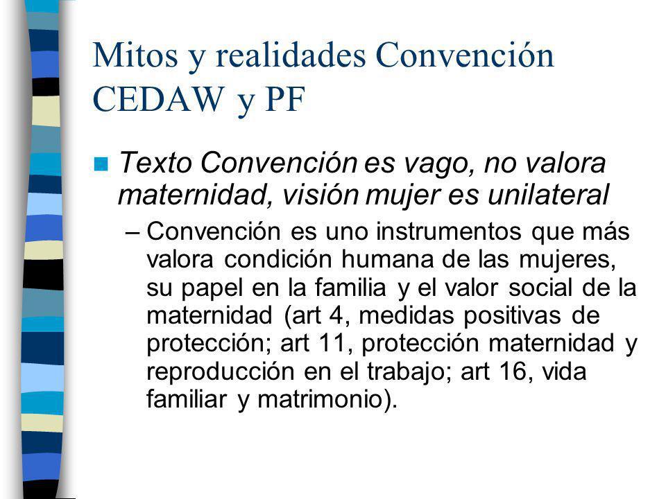 Mitos y realidades Convención CEDAW y PF Texto Convención es vago, no valora maternidad, visión mujer es unilateral –Convención es uno instrumentos qu