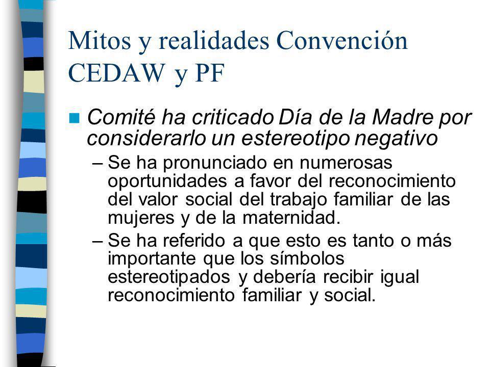 Mitos y realidades Convención CEDAW y PF Comité ha criticado Día de la Madre por considerarlo un estereotipo negativo –Se ha pronunciado en numerosas
