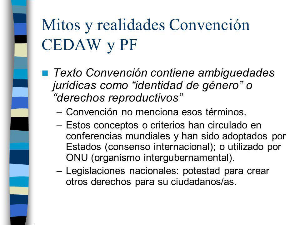 Mitos y realidades Convención CEDAW y PF Texto Convención contiene ambiguedades jurídicas como identidad de género o derechos reproductivos –Convenció
