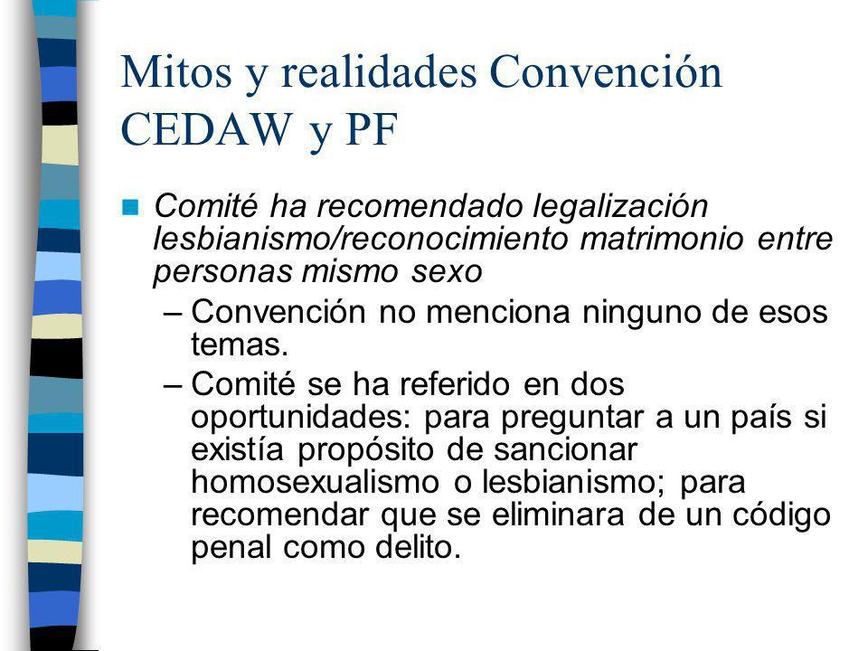 Mitos y realidades Convención CEDAW y PF Comité ha recomendado legalización lesbianismo/reconocimiento matrimonio entre personas mismo sexo –Convenció