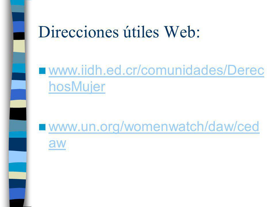 Direcciones útiles Web: www.iidh.ed.cr/comunidades/Derec hosMujer www.iidh.ed.cr/comunidades/Derec hosMujer www.un.org/womenwatch/daw/ced aw www.un.or