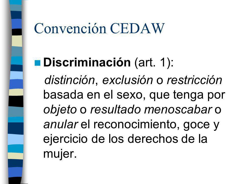 Convención CEDAW Discriminación (art. 1): distinción, exclusión o restricción basada en el sexo, que tenga por objeto o resultado menoscabar o anular
