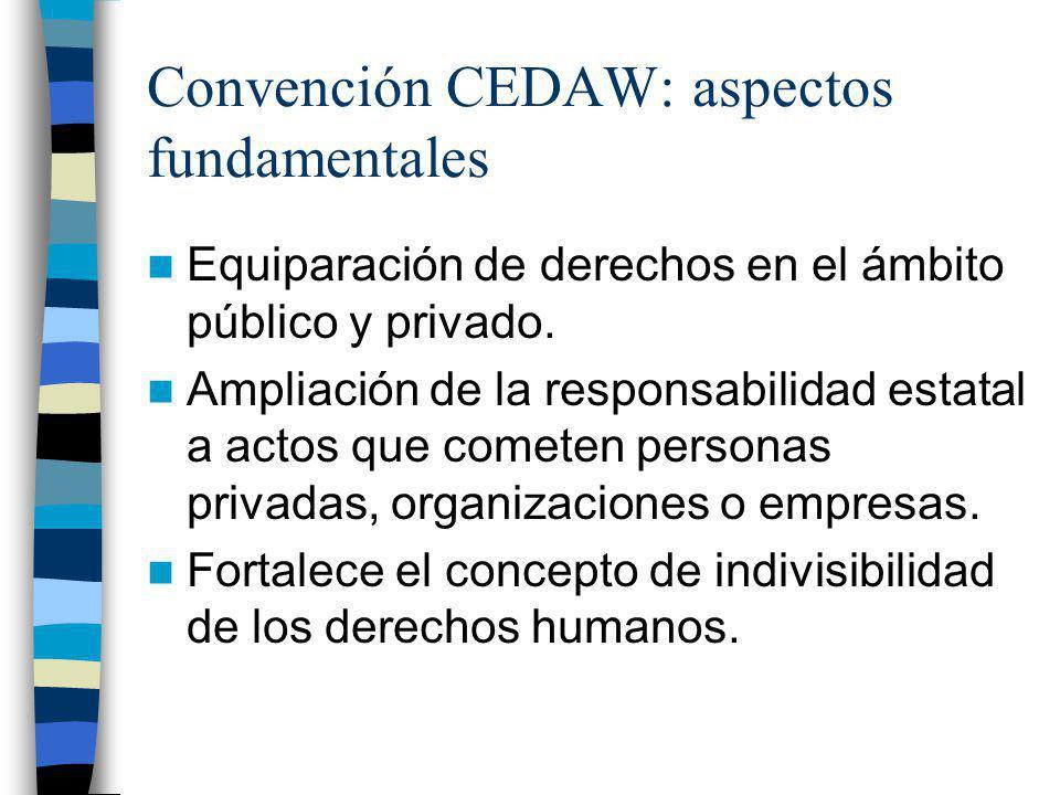 Convención CEDAW: aspectos fundamentales Compromete a los Estados por todos los medios apropiados y sin dilaciones, a adopción de medidas legislativas y de política pública para eliminar la discriminación (art.2).