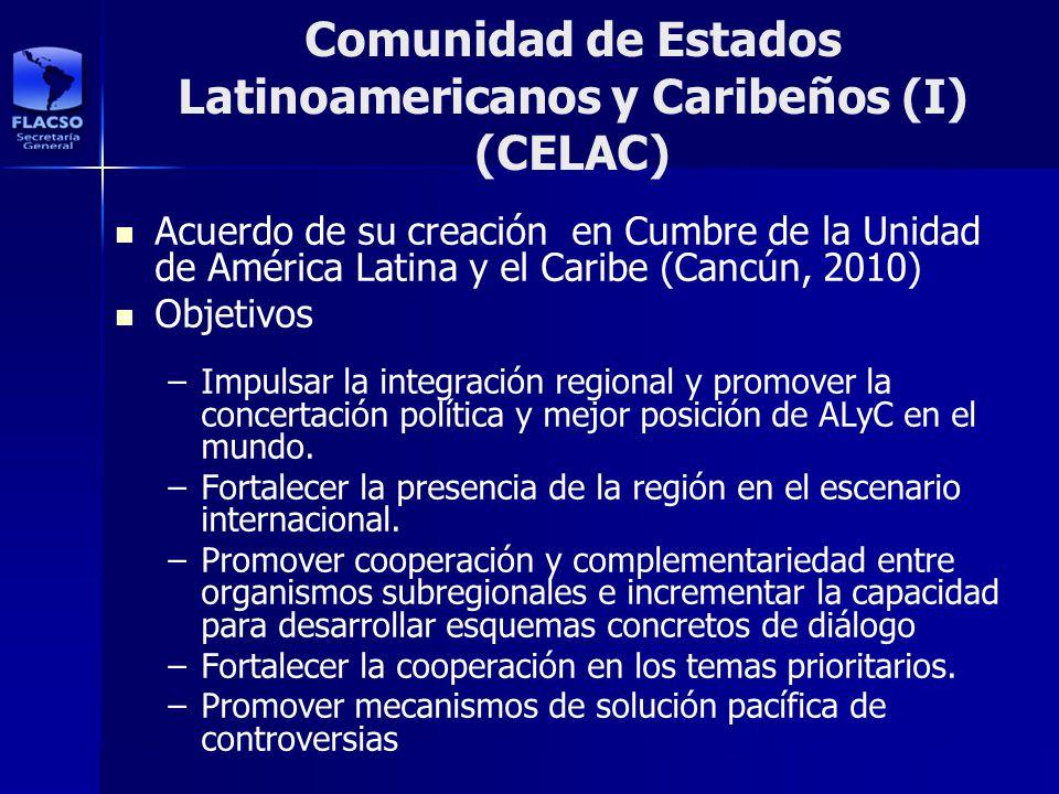 Comunidad de Estados Latinoamericanos y Caribeños (I) (CELAC) Acuerdo de su creación en Cumbre de la Unidad de América Latina y el Caribe (Cancún, 201