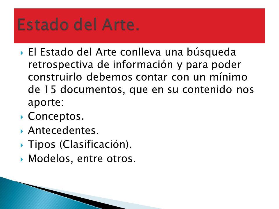 El Estado del Arte conlleva una búsqueda retrospectiva de información y para poder construirlo debemos contar con un mínimo de 15 documentos, que en s
