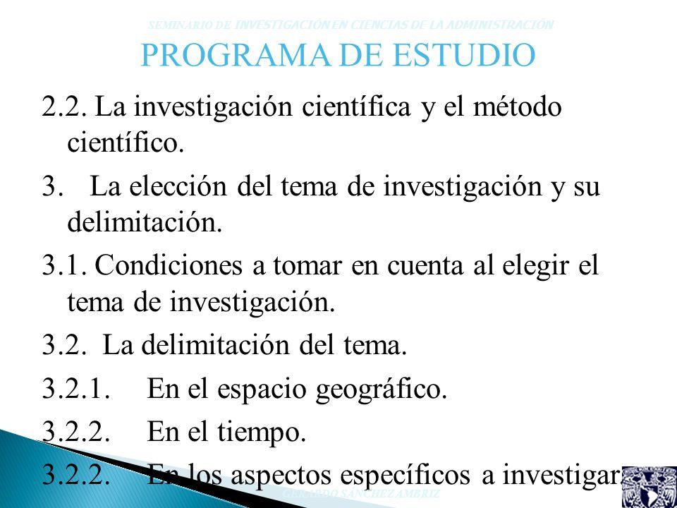 PROGRAMA DE ESTUDIO 2.2. La investigación científica y el método científico. 3. La elección del tema de investigación y su delimitación. 3.1. Condicio