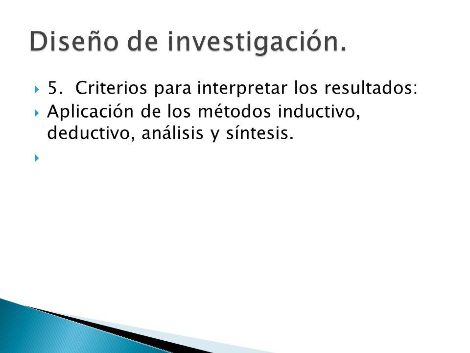 5.Criterios para interpretar los resultados: Aplicación de los métodos inductivo, deductivo, análisis y síntesis.