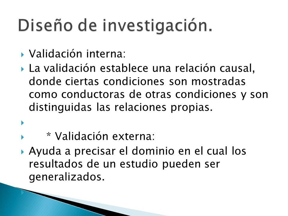 Validación interna: La validación establece una relación causal, donde ciertas condiciones son mostradas como conductoras de otras condiciones y son d